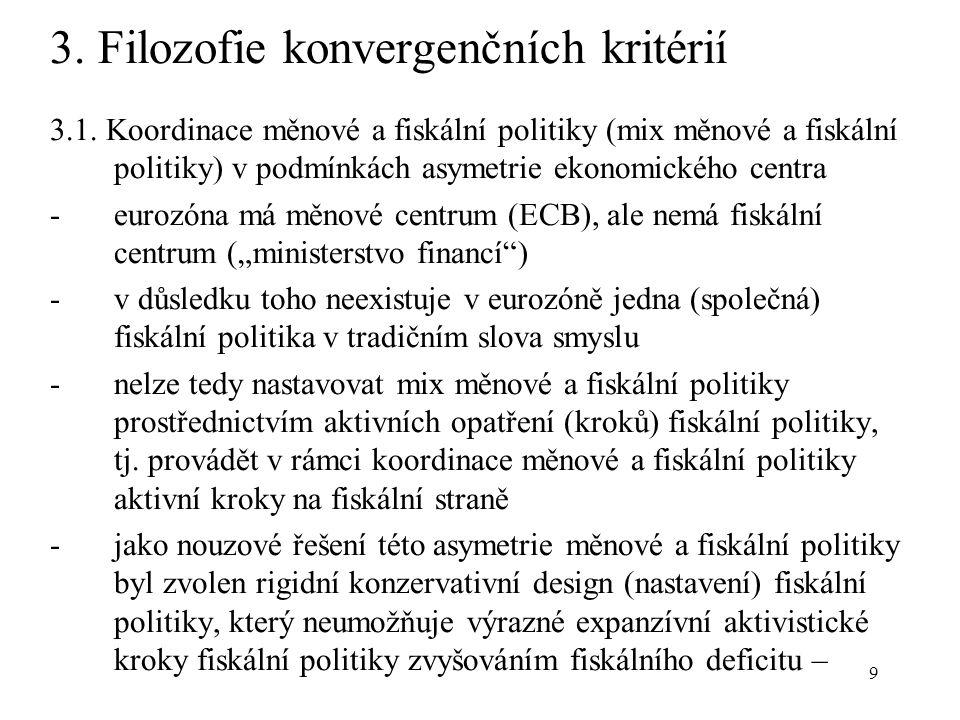 9 3. Filozofie konvergenčních kritérií 3.1. Koordinace měnové a fiskální politiky (mix měnové a fiskální politiky) v podmínkách asymetrie ekonomického