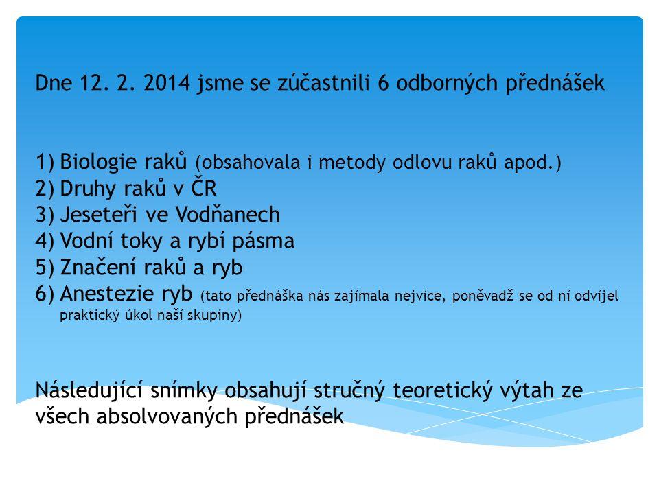 Dne 12. 2. 2014 jsme se zúčastnili 6 odborných přednášek 1)Biologie raků (obsahovala i metody odlovu raků apod.) 2)Druhy raků v ČR 3)Jeseteři ve Vodňa