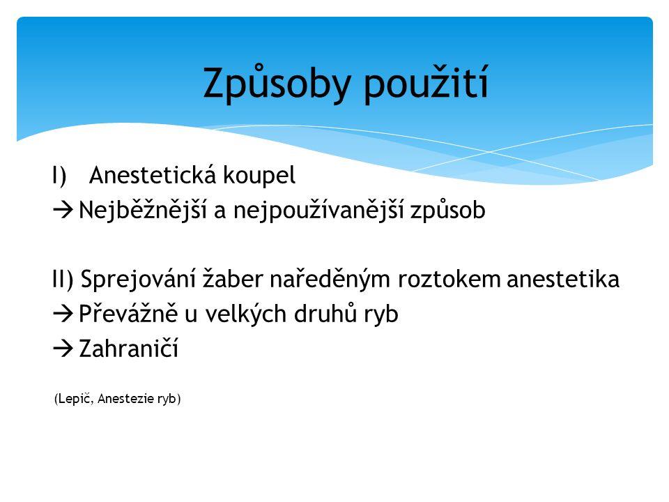 I)Anestetická koupel  Nejběžnější a nejpoužívanější způsob II) Sprejování žaber naředěným roztokem anestetika  Převážně u velkých druhů ryb  Zahraničí Způsoby použití (Lepič, Anestezie ryb)
