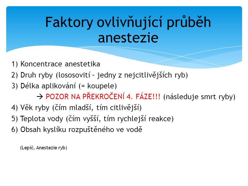 1) Koncentrace anestetika 2) Druh ryby (lososovití – jedny z nejcitlivějších ryb) 3) Délka aplikování (= koupele)  POZOR NA PŘEKROČENÍ 4. FÁZE!!! (ná