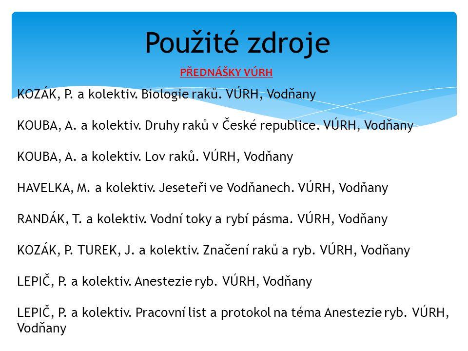 Použité zdroje KOZÁK, P. a kolektiv. Biologie raků. VÚRH, Vodňany KOUBA, A. a kolektiv. Druhy raků v České republice. VÚRH, Vodňany KOUBA, A. a kolekt