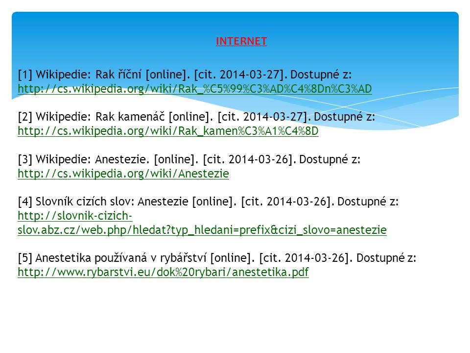 [1] Wikipedie: Rak říční [online]. [cit. 2014-03-27]. Dostupné z: http://cs.wikipedia.org/wiki/Rak_%C5%99%C3%AD%C4%8Dn%C3%AD http://cs.wikipedia.org/w