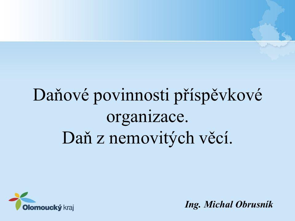 Daňové povinnosti příspěvkové organizace. Daň z nemovitých věcí. Ing. Michal Obrusník