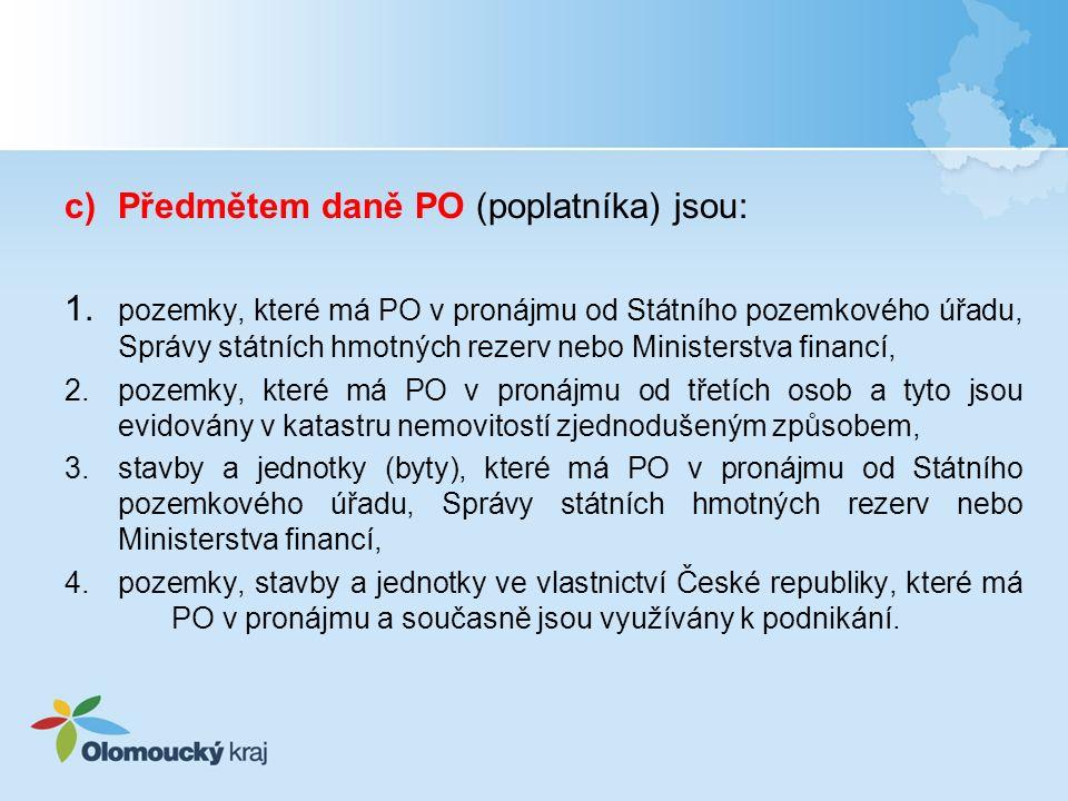 c)Předmětem daně PO (poplatníka) jsou: 1.