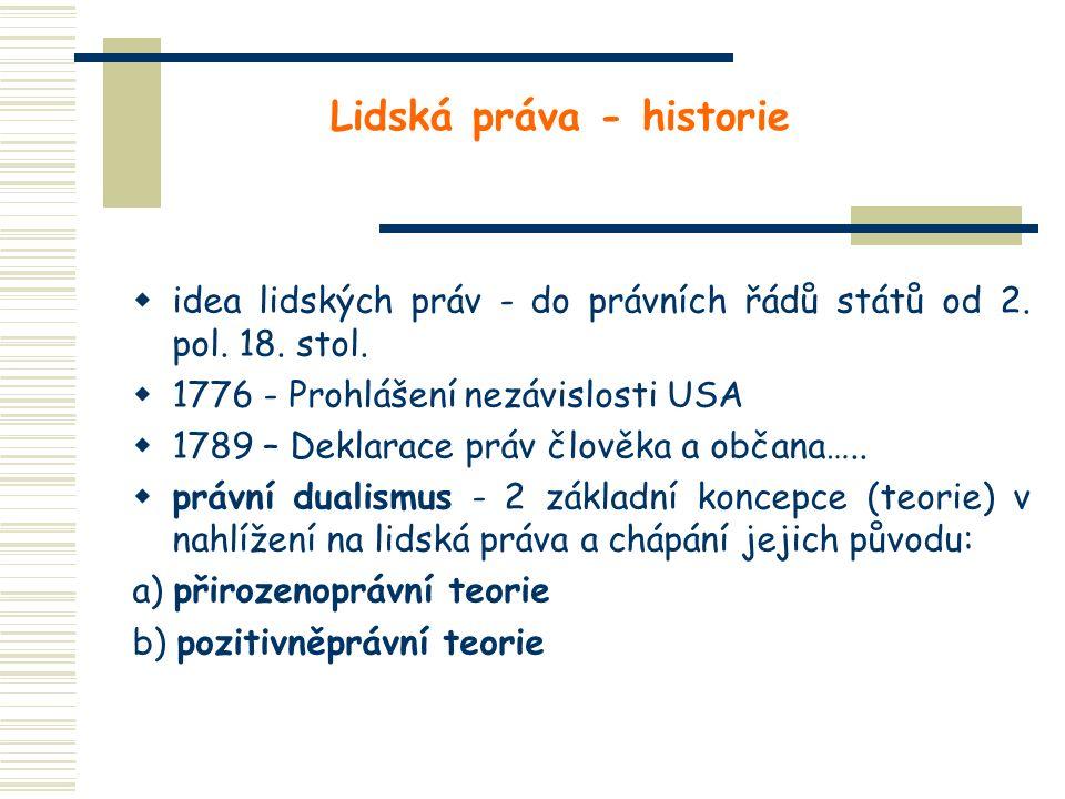 Lidská práva - historie  idea lidských práv - do právních řádů států od 2. pol. 18. stol.  1776 - Prohlášení nezávislosti USA  1789 – Deklarace prá