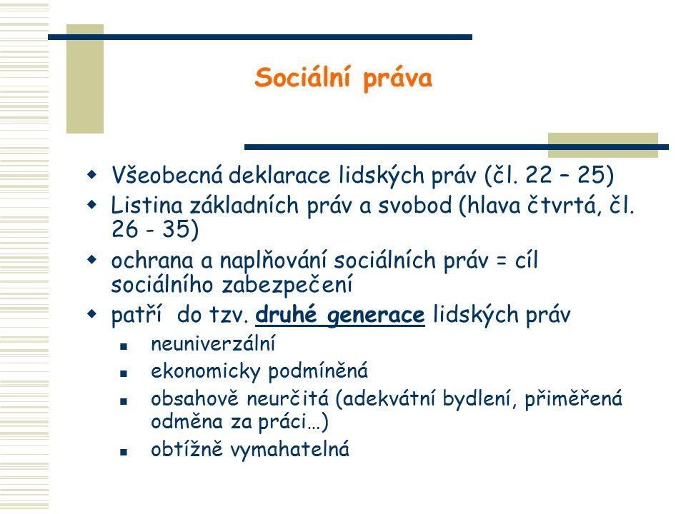 Sociální práva  Všeobecná deklarace lidských práv (čl. 22 – 25)  Listina základních práv a svobod (hlava čtvrtá, čl. 26 - 35)  ochrana a naplňování
