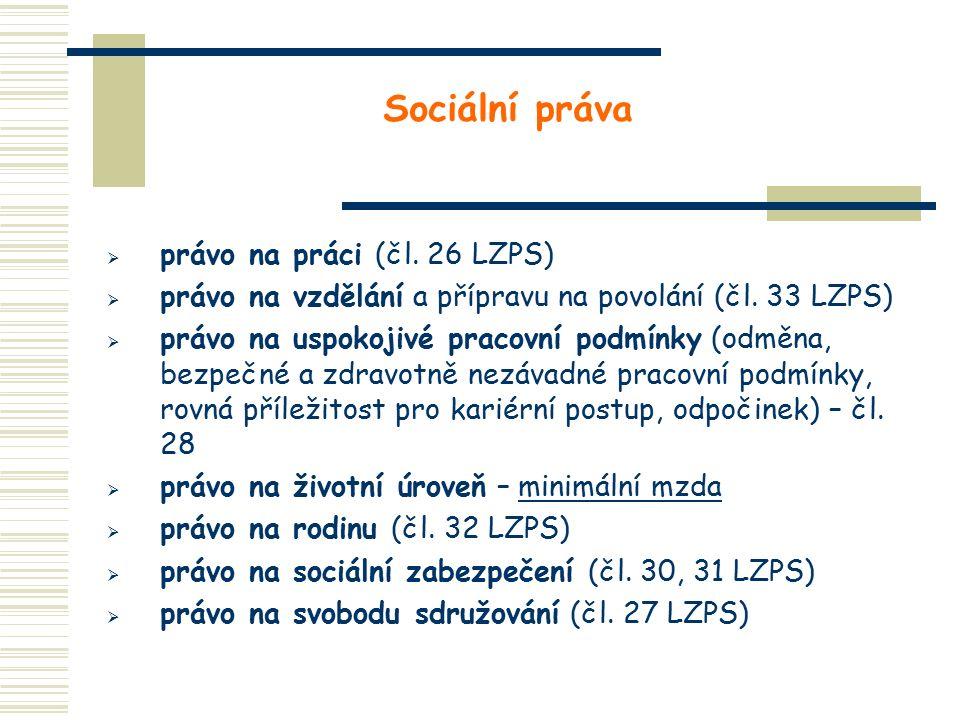 Sociální práva  právo na práci (čl. 26 LZPS)  právo na vzdělání a přípravu na povolání (čl.