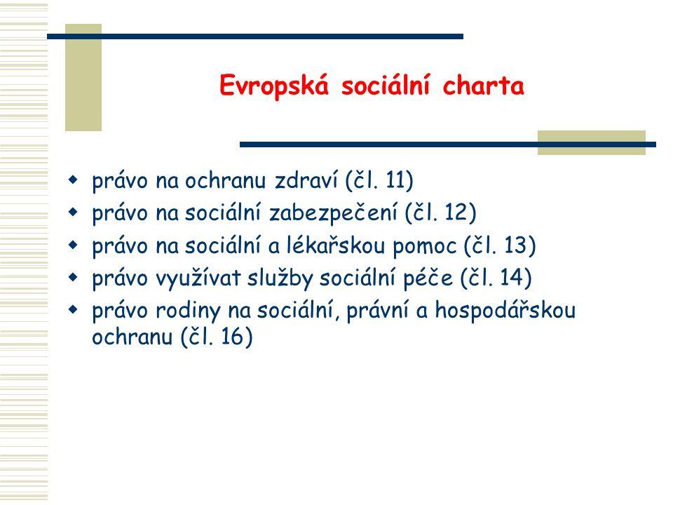 Evropská sociální charta  právo na ochranu zdraví (čl. 11)  právo na sociální zabezpečení (čl. 12)  právo na sociální a lékařskou pomoc (čl. 13) 