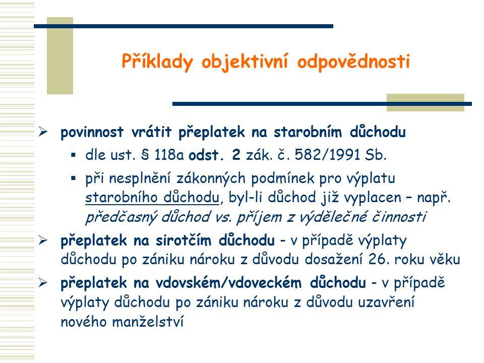 Příklady objektivní odpovědnosti  povinnost vrátit přeplatek na starobním důchodu  dle ust. § 118a odst. 2 zák. č. 582/1991 Sb.  při nesplnění záko