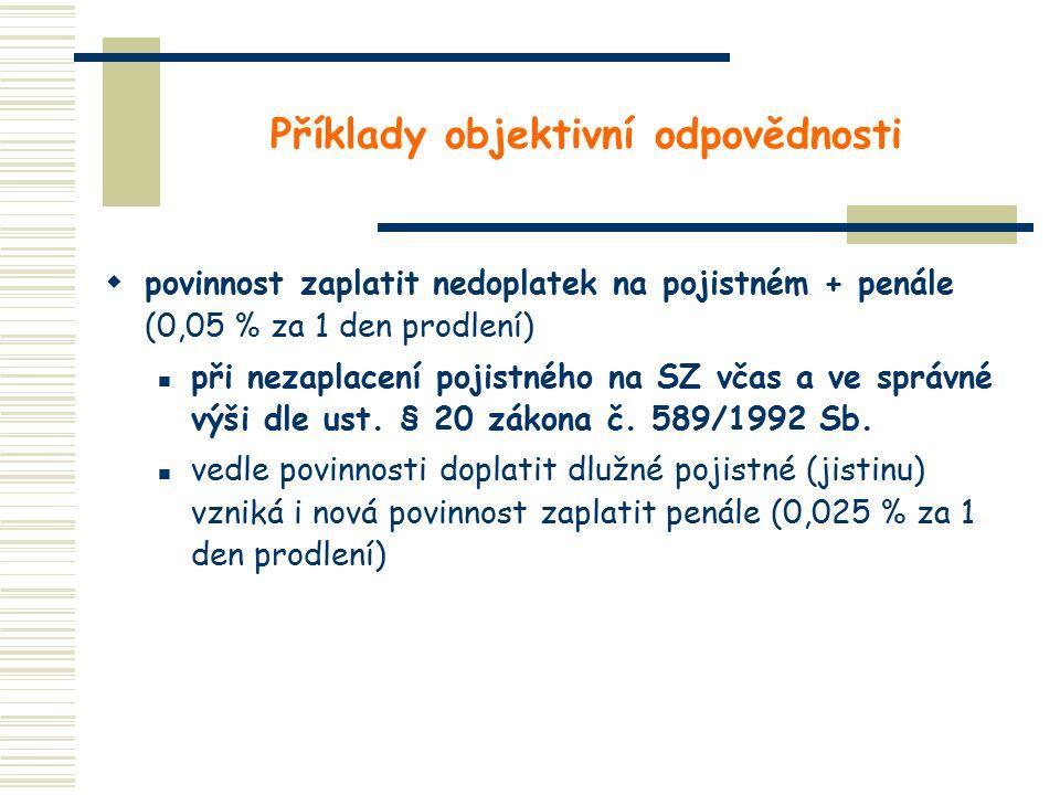 Příklady objektivní odpovědnosti  povinnost zaplatit nedoplatek na pojistném + penále (0,05 % za 1 den prodlení) při nezaplacení pojistného na SZ vča
