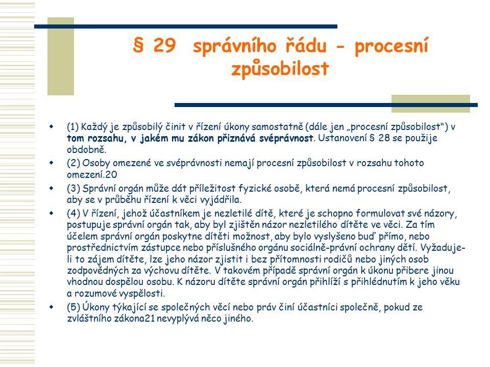 """§ 29 správního řádu - procesní způsobilost  (1) Každý je způsobilý činit v řízení úkony samostatně (dále jen """"procesní způsobilost"""") v tom rozsahu, v"""