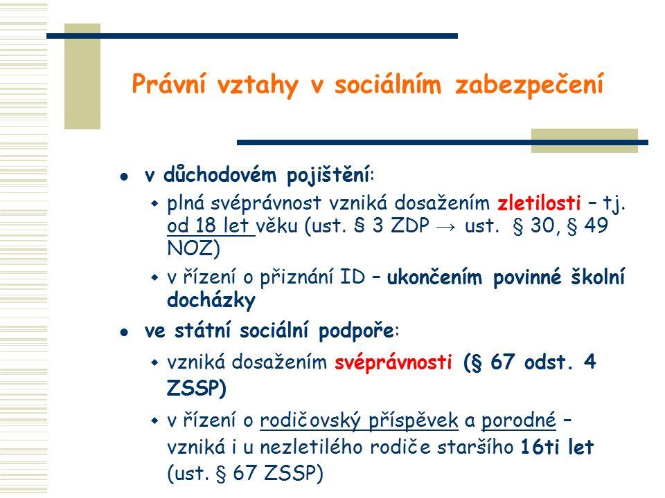 Právní vztahy v sociálním zabezpečení v důchodovém pojištění:  plná svéprávnost vzniká dosažením zletilosti – tj. od 18 let věku (ust. § 3 ZDP → ust.