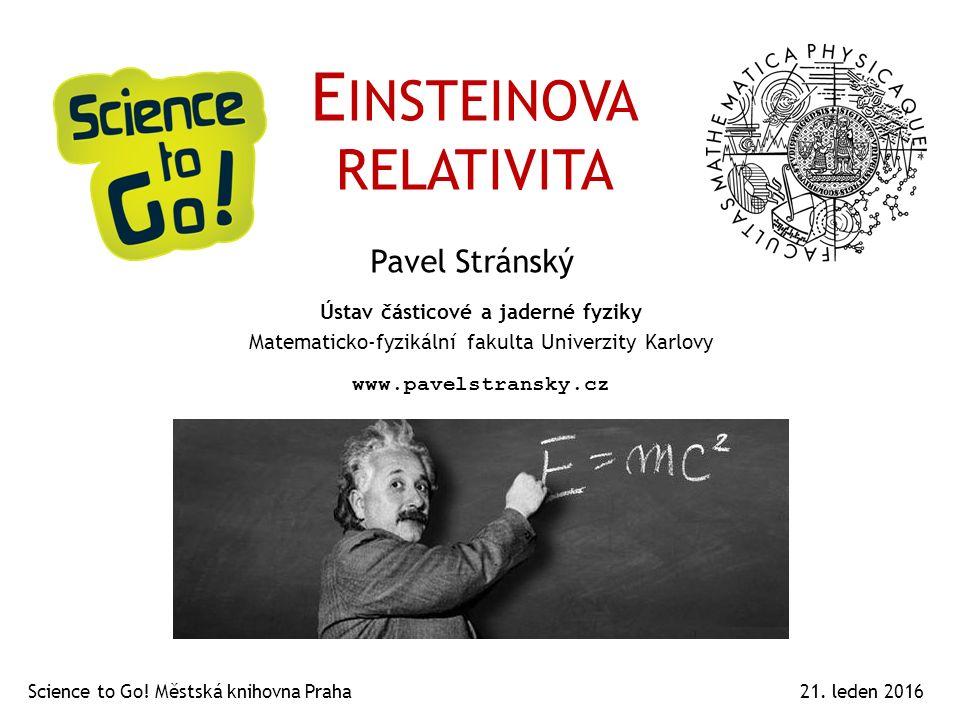 E INSTEINOVA RELATIVITA Pavel Stránský 21.