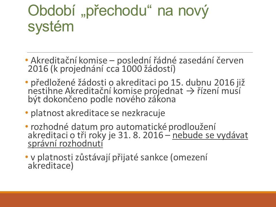 """Období """"přechodu na nový systém Akreditační komise – poslední řádné zasedání červen 2016 (k projednání cca 1000 žádostí) předložené žádosti o akreditaci po 15."""