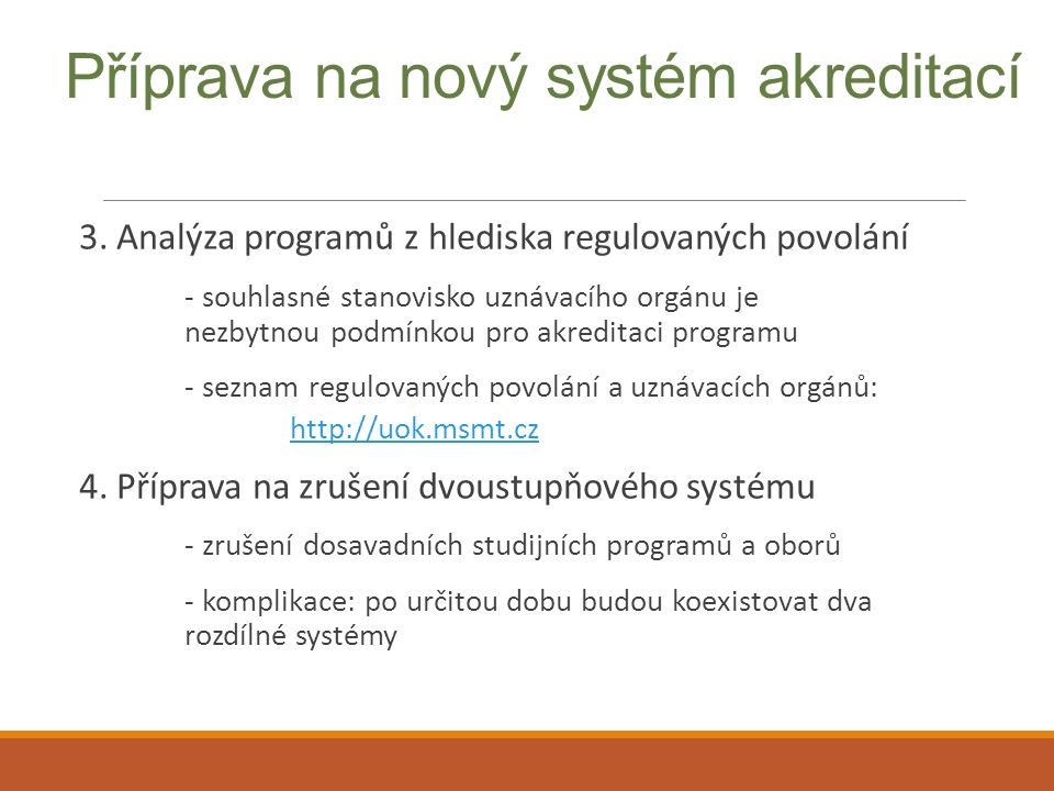 Příprava na nový systém akreditací 3. Analýza programů z hlediska regulovaných povolání - souhlasné stanovisko uznávacího orgánu je nezbytnou podmínko