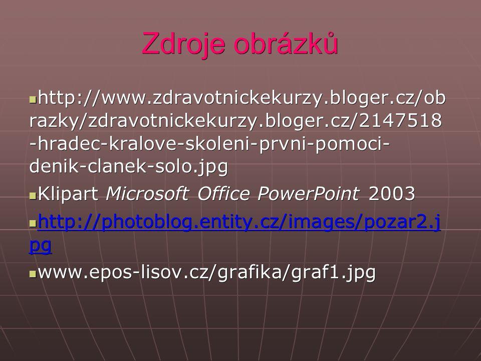 Zdroje obrázků http://www.zdravotnickekurzy.bloger.cz/ob razky/zdravotnickekurzy.bloger.cz/2147518 -hradec-kralove-skoleni-prvni-pomoci- denik-clanek-solo.jpg http://www.zdravotnickekurzy.bloger.cz/ob razky/zdravotnickekurzy.bloger.cz/2147518 -hradec-kralove-skoleni-prvni-pomoci- denik-clanek-solo.jpg Klipart Microsoft Office PowerPoint 2003 Klipart Microsoft Office PowerPoint 2003 http://photoblog.entity.cz/images/pozar2.j pg http://photoblog.entity.cz/images/pozar2.j pg http://photoblog.entity.cz/images/pozar2.j pg http://photoblog.entity.cz/images/pozar2.j pg www.epos-lisov.cz/grafika/graf1.jpg www.epos-lisov.cz/grafika/graf1.jpg