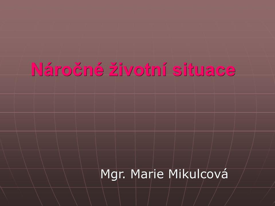 Náročné životní situace Mgr. Marie Mikulcová