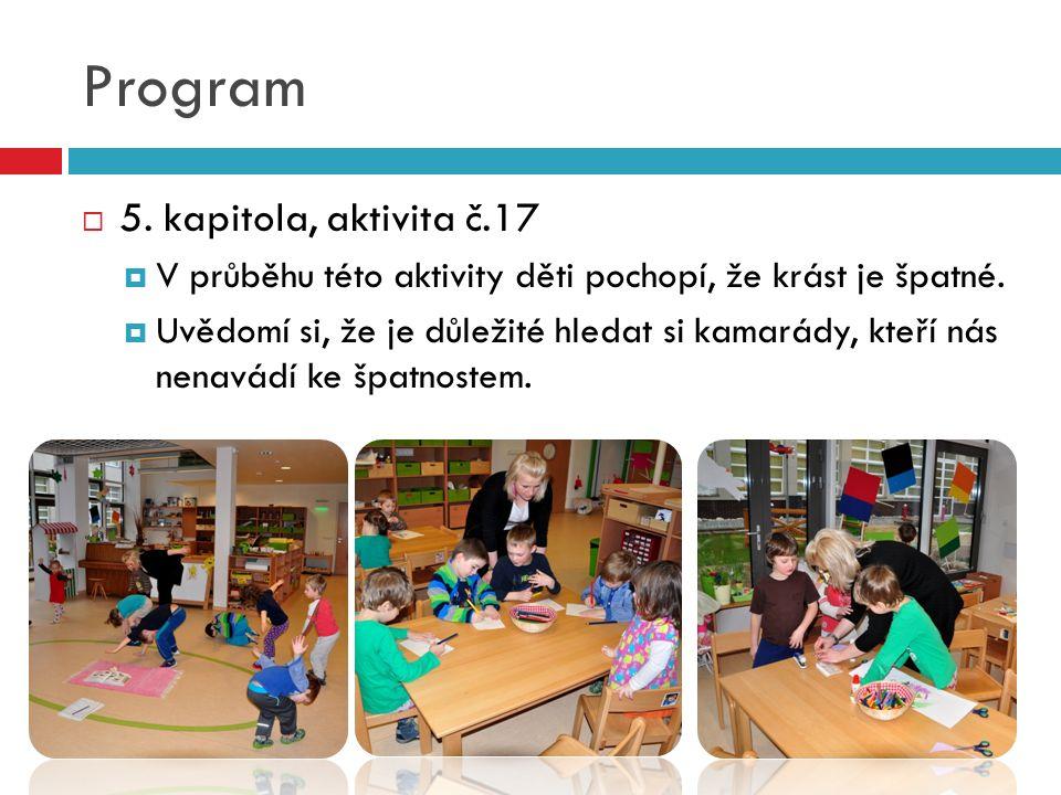 Program  5. kapitola, aktivita č.17  V průběhu této aktivity děti pochopí, že krást je špatné.