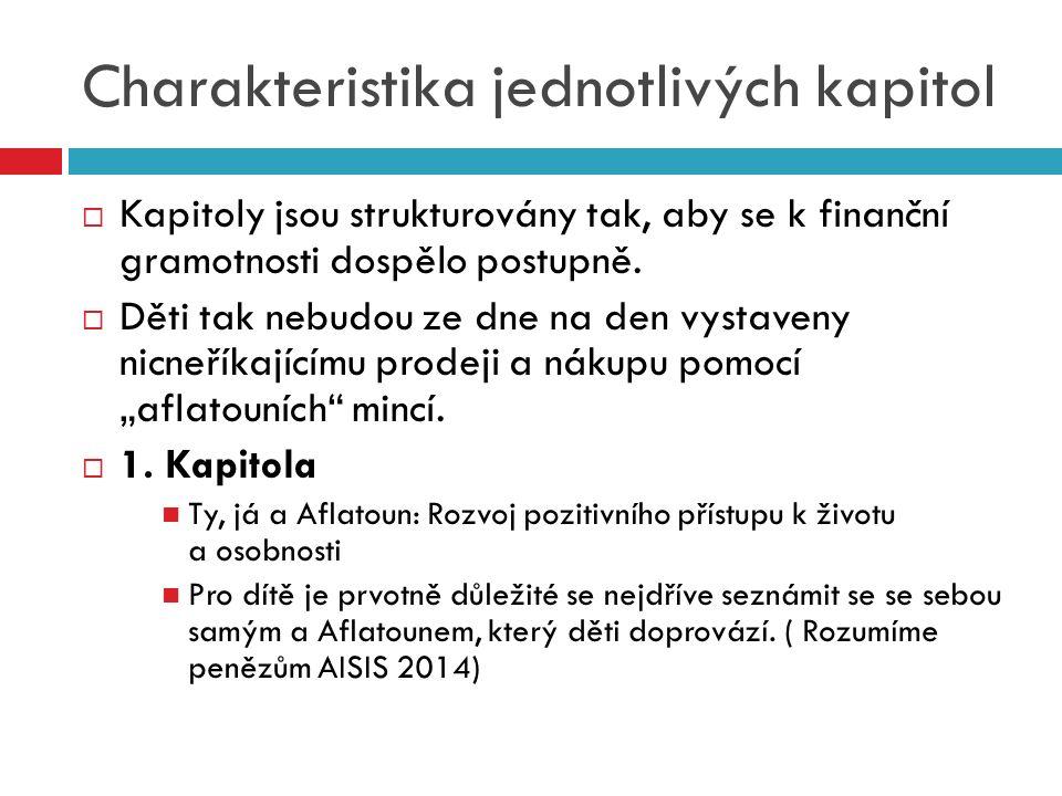 Charakteristika jednotlivých kapitol  Kapitoly jsou strukturovány tak, aby se k finanční gramotnosti dospělo postupně.