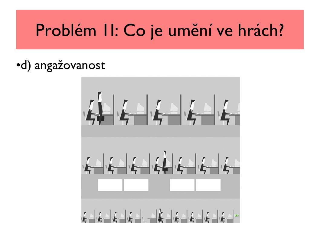 Problém 1I: Co je umění ve hrách d) angažovanost