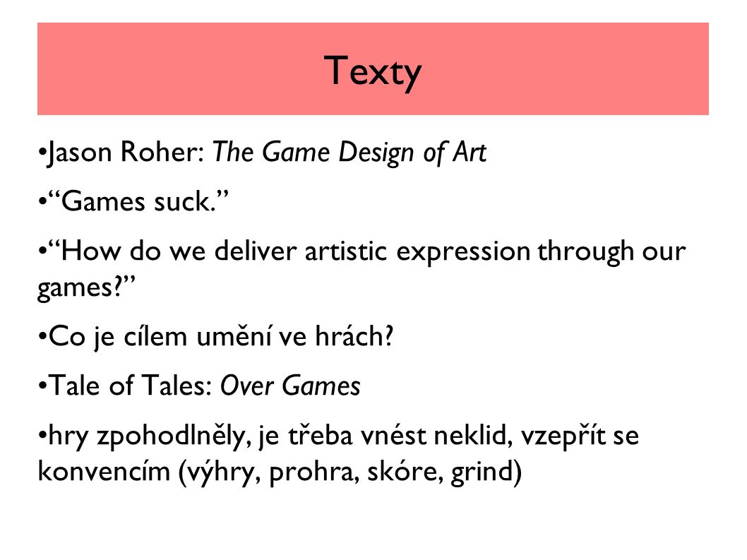 Texty Jason Roher: The Game Design of Art Games suck. How do we deliver artistic expression through our games? Co je cílem umění ve hrách.