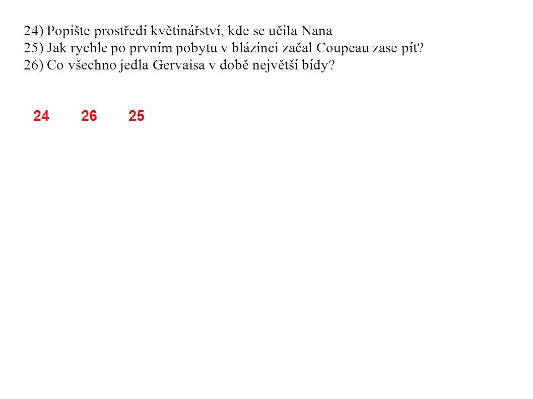 24) Popište prostředí květinářství, kde se učila Nana 25) Jak rychle po prvním pobytu v blázinci začal Coupeau zase pít.