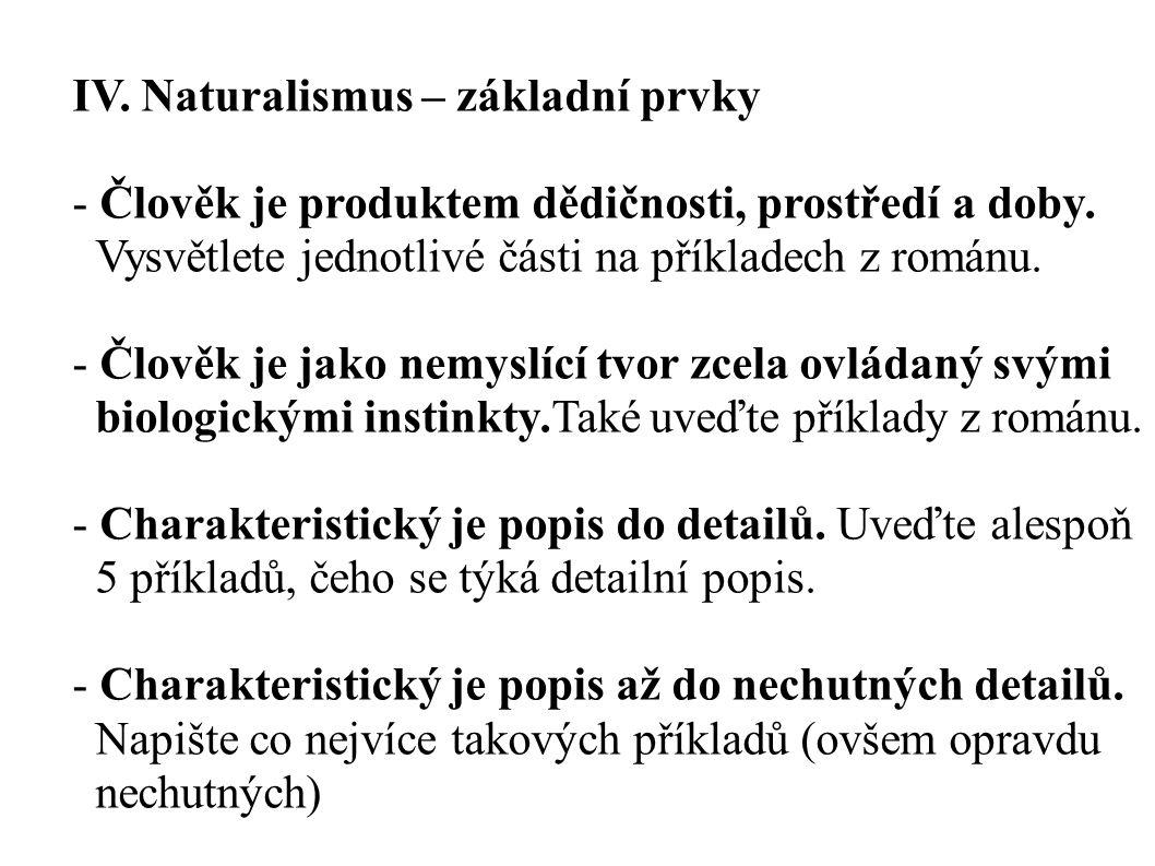 IV. Naturalismus – základní prvky - Člověk je produktem dědičnosti, prostředí a doby. Vysvětlete jednotlivé části na příkladech z románu. - Člověk je