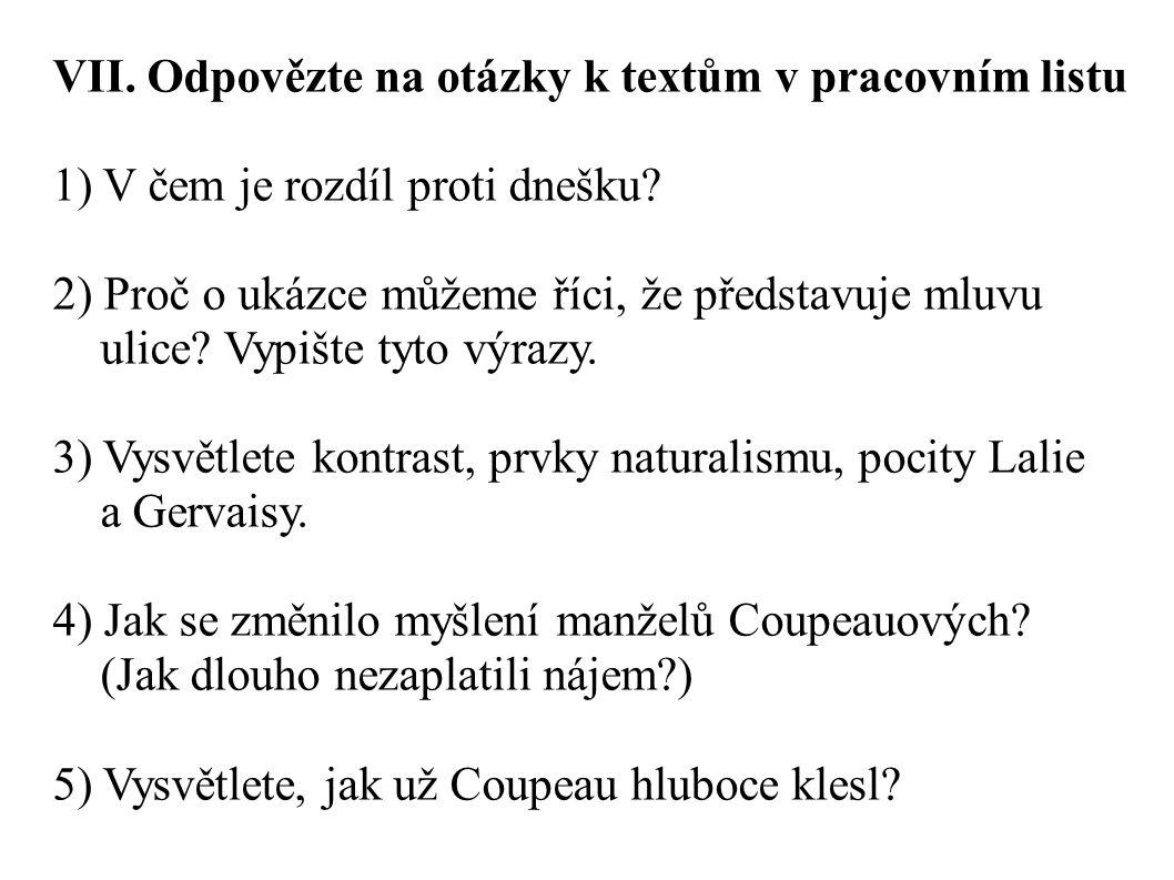 VII. Odpovězte na otázky k textům v pracovním listu 1) V čem je rozdíl proti dnešku? 2) Proč o ukázce můžeme říci, že představuje mluvu ulice? Vypište