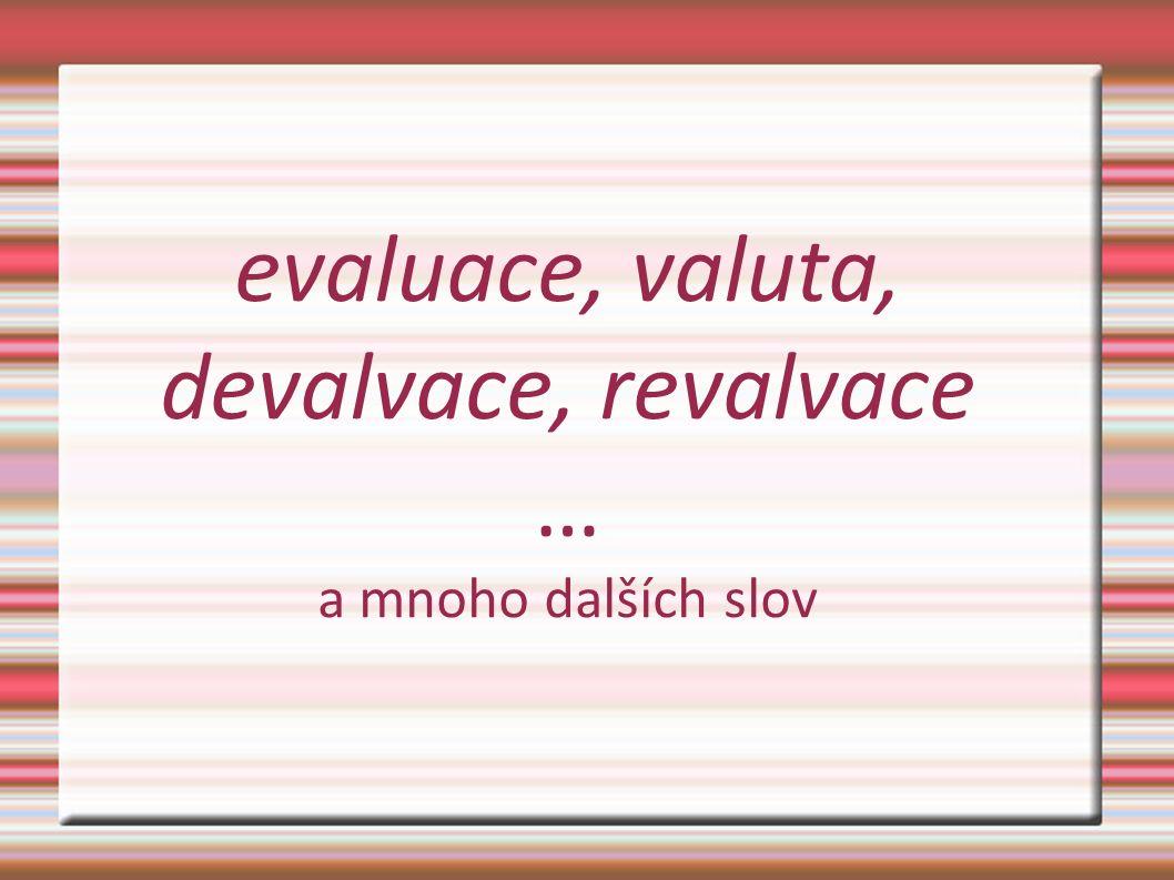 evaluace, valuta, devalvace, revalvace … a mnoho dalších slov