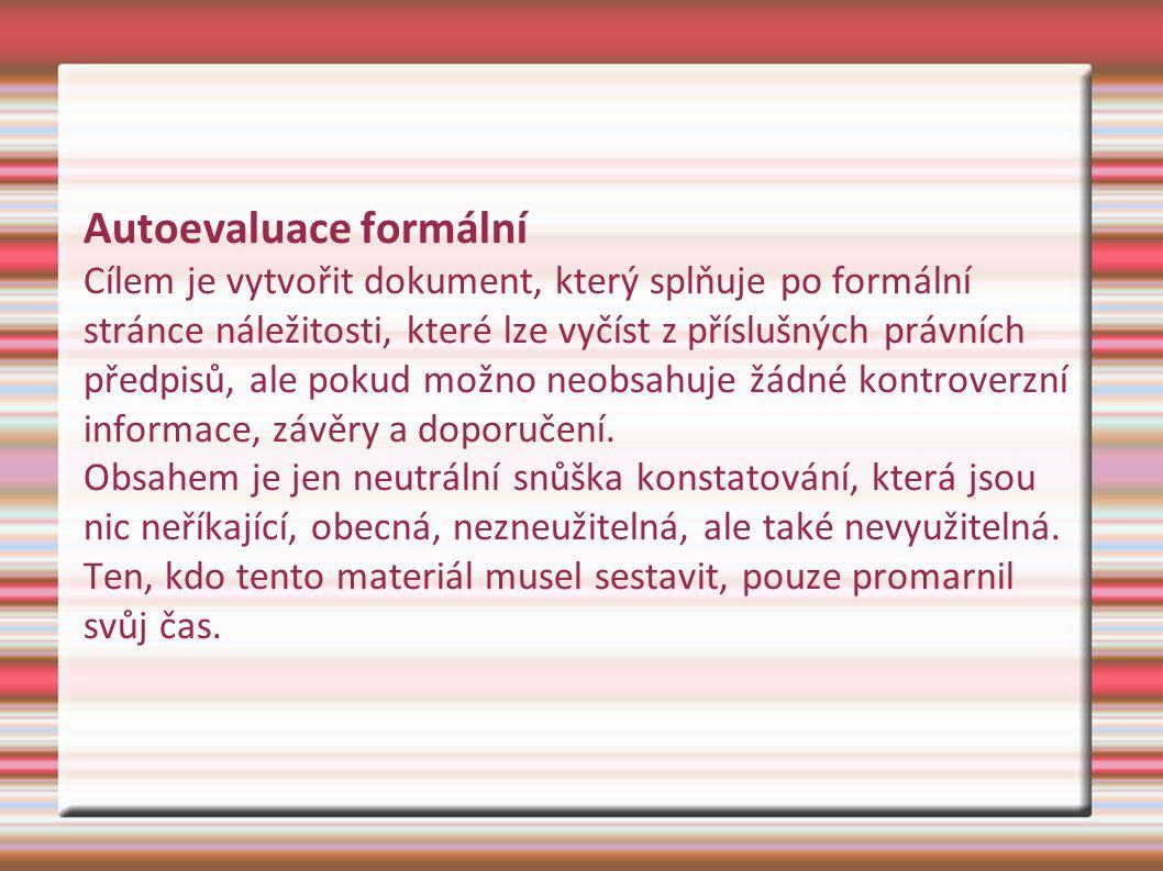 Autoevaluace formální Cílem je vytvořit dokument, který splňuje po formální stránce náležitosti, které lze vyčíst z příslušných právních předpisů, ale