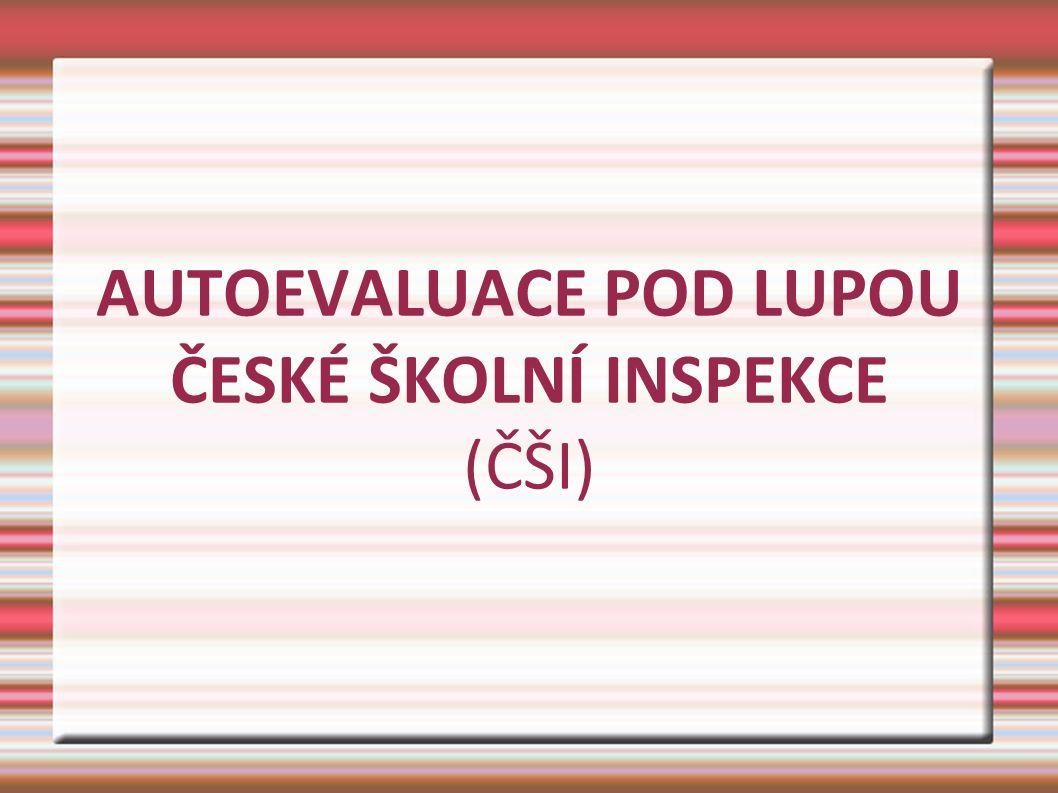 AUTOEVALUACE POD LUPOU ČESKÉ ŠKOLNÍ INSPEKCE (ČŠI)