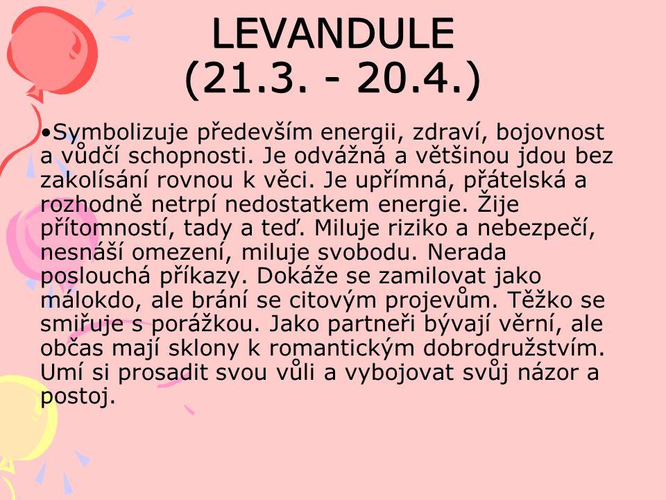 LEVANDULE (21.3. - 20.4.) Symbolizuje především energii, zdraví, bojovnost a vůdčí schopnosti.