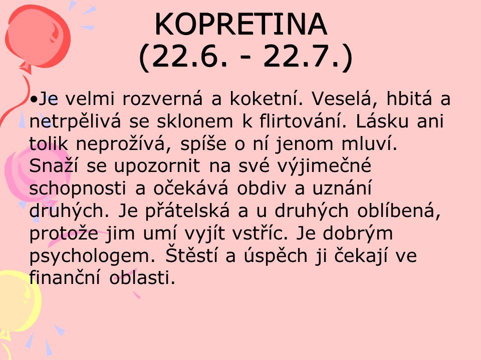 KOPRETINA (22.6. - 22.7.) Je velmi rozverná a koketní.