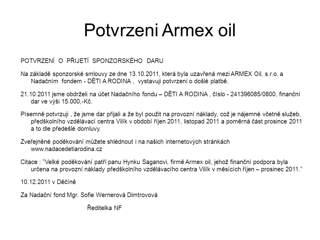 Potvrzeni Armex oil POTVRZENÍ O PŘIJETÍ SPONZORSKÉHO DARU Na základě sponzorské smlouvy ze dne 13.10.2011, která byla uzavřená mezi ARMEX Oil, s.r.o.