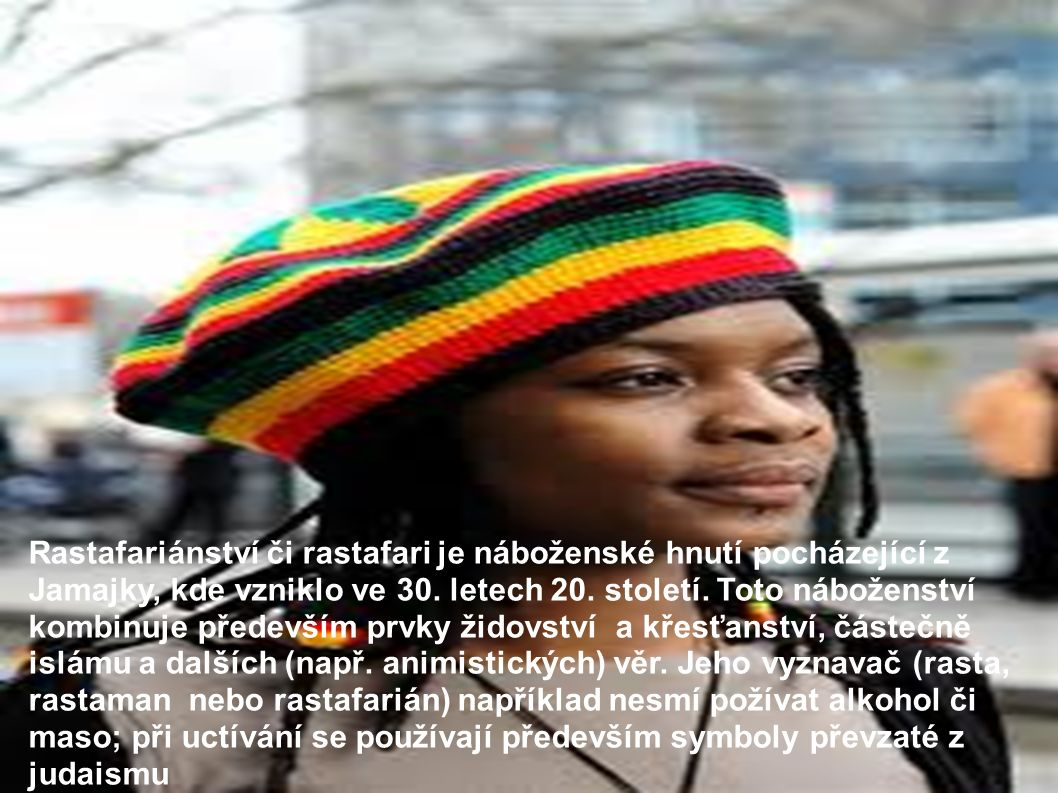 Rastafariánství či rastafari je náboženské hnutí pocházející z Jamajky, kde vzniklo ve 30.