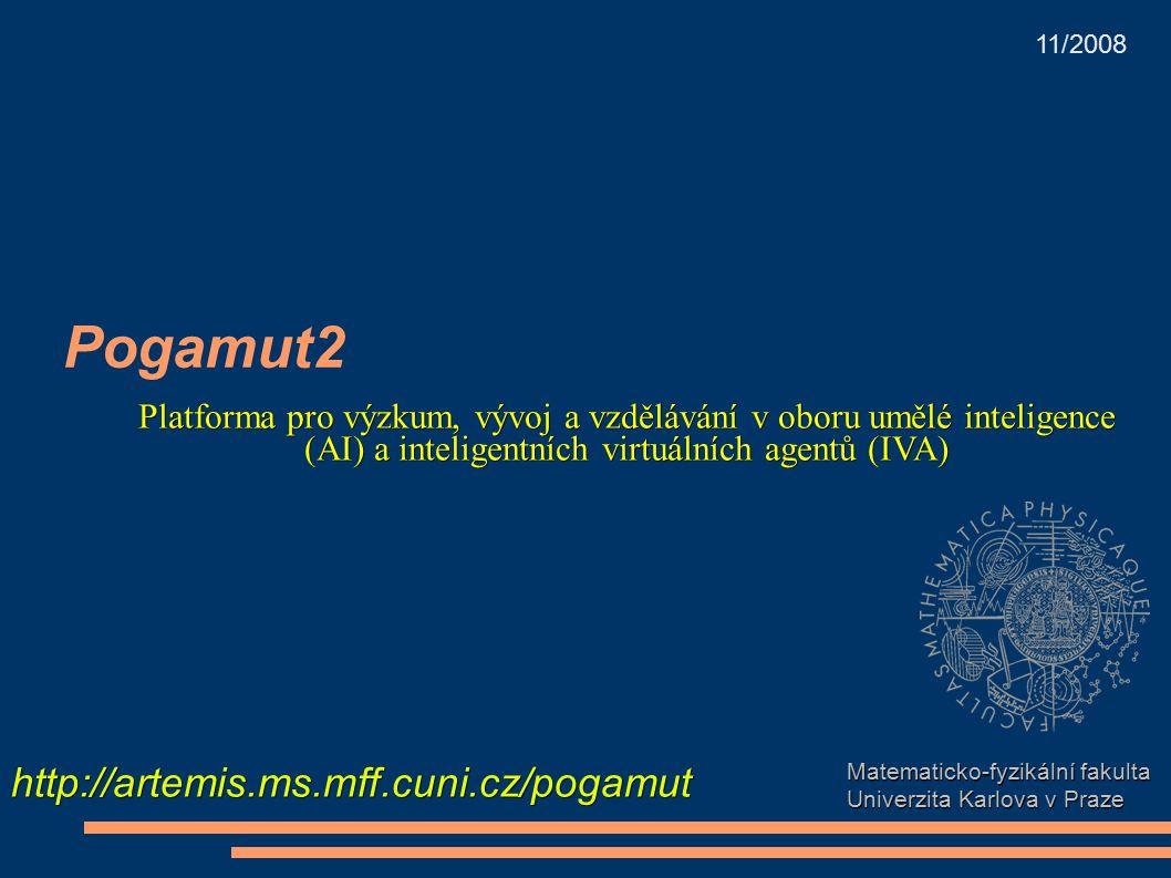 Pogamut2 Matematicko-fyzikální fakulta Univerzita Karlova v Praze http://artemis.ms.mff.cuni.cz/pogamut 11/2008 Platforma pro výzkum, vývoj a vzdělávání v oboru umělé inteligence (AI) a inteligentních virtuálních agentů (IVA)