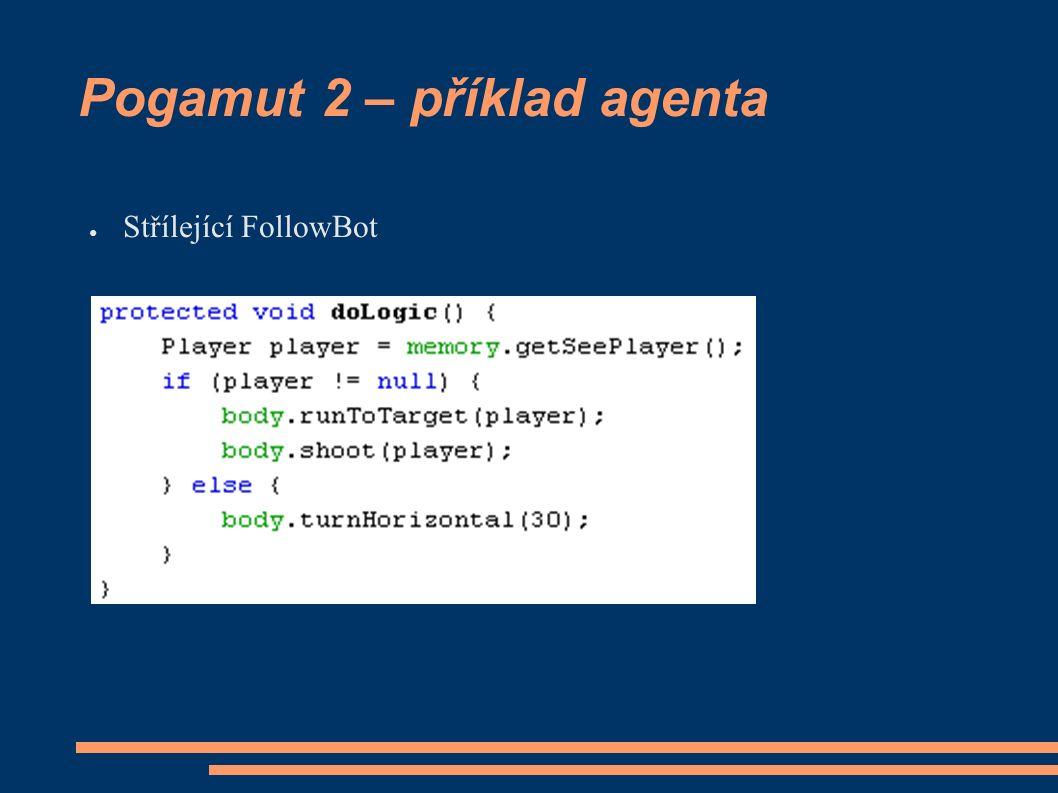 Pogamut 2 – příklad agenta ● Střílející FollowBot