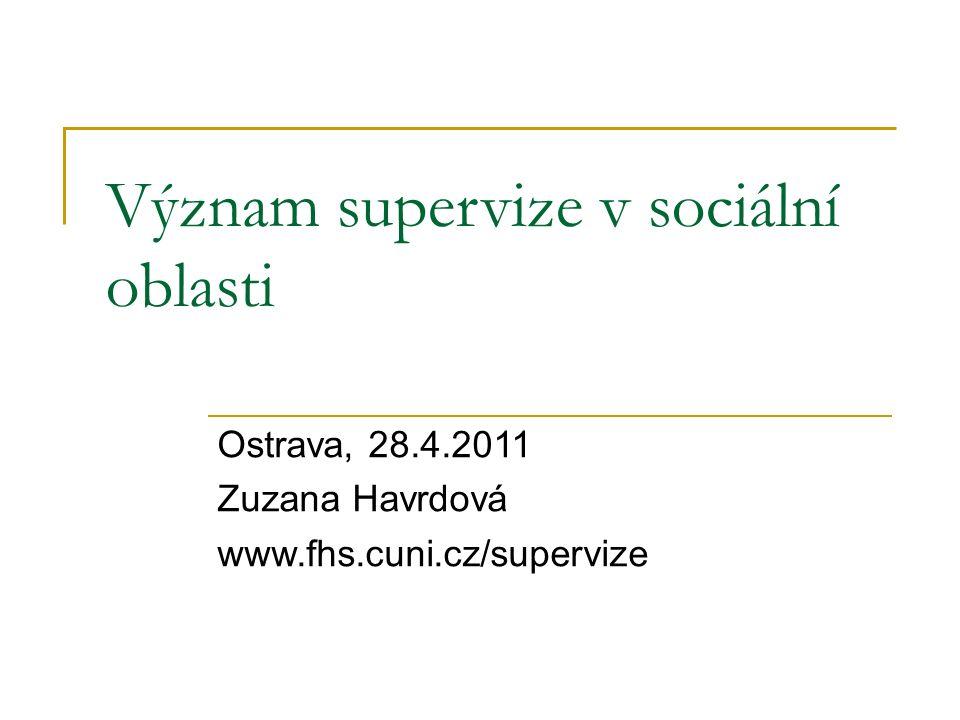 Význam supervize v sociální oblasti Ostrava, 28.4.2011 Zuzana Havrdová www.fhs.cuni.cz/supervize