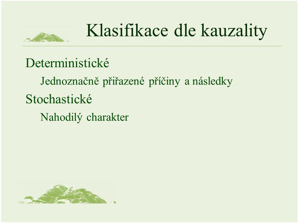 Klasifikace dle kauzality Deterministické Jednoznačně přiřazené příčiny a následky Stochastické Nahodilý charakter