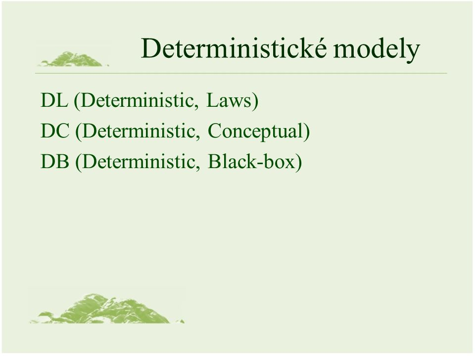 Deterministické modely DL (Deterministic, Laws) DC (Deterministic, Conceptual) DB (Deterministic, Black-box)