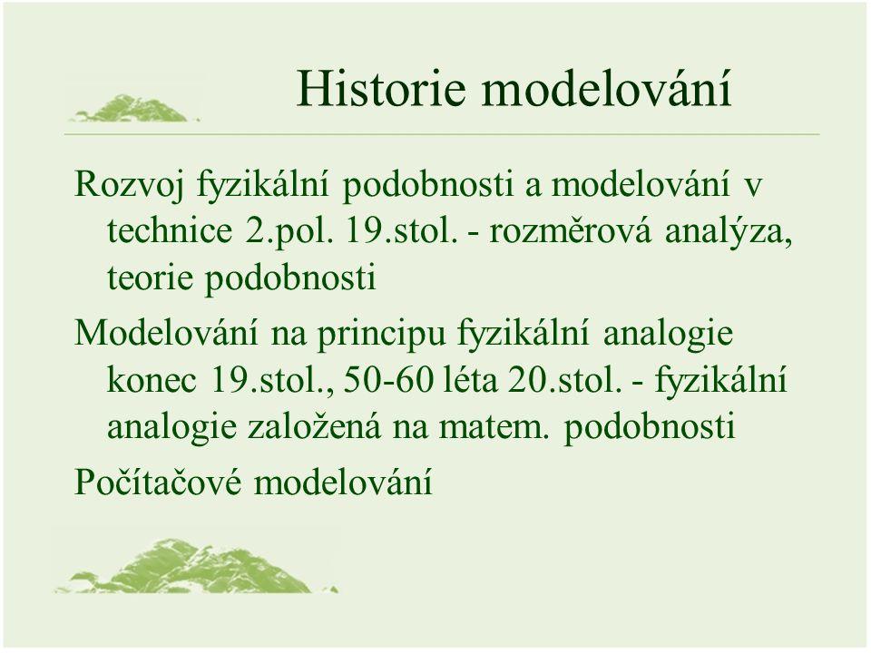 Historie modelování Rozvoj fyzikální podobnosti a modelování v technice 2.pol.