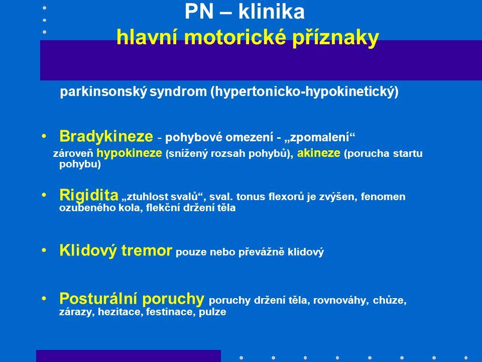 """PN – klinika hlavní motorické příznaky parkinsonský syndrom (hypertonicko-hypokinetický) Bradykineze - pohybové omezení - """"zpomalení"""" zároveň hypokine"""