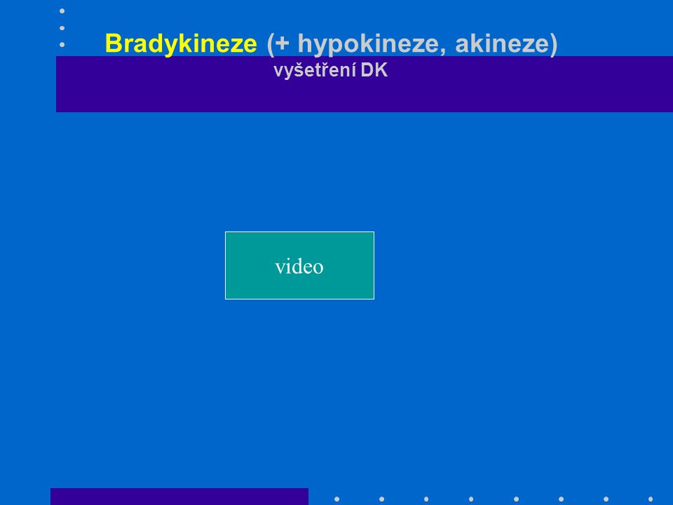 Bradykineze (+ hypokineze, akineze) vyšetření DK video