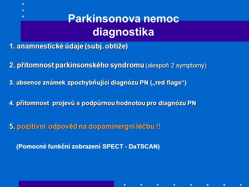 Parkinsonova nemoc diagnostika 1. anamnestické údaje (subj. obtíže) 2. přítomnost parkinsonského syndromu (alespoň 2 symptomy) 3. absence známek zpoch