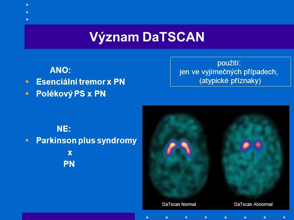 Význam DaTSCAN ANO:  Esenciální tremor x PN  Polékový PS x PN NE:  Parkinson plus syndromy x PN použití: jen ve vyjímečných případech, (atypické př