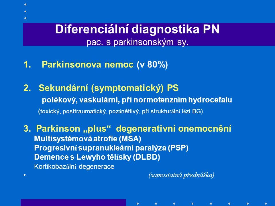 Diferenciální diagnostika PN pac. s parkinsonským sy. 1.Parkinsonova nemoc (v 80%) 2. Sekundární (symptomatický) PS polékový, vaskulární, při normoten