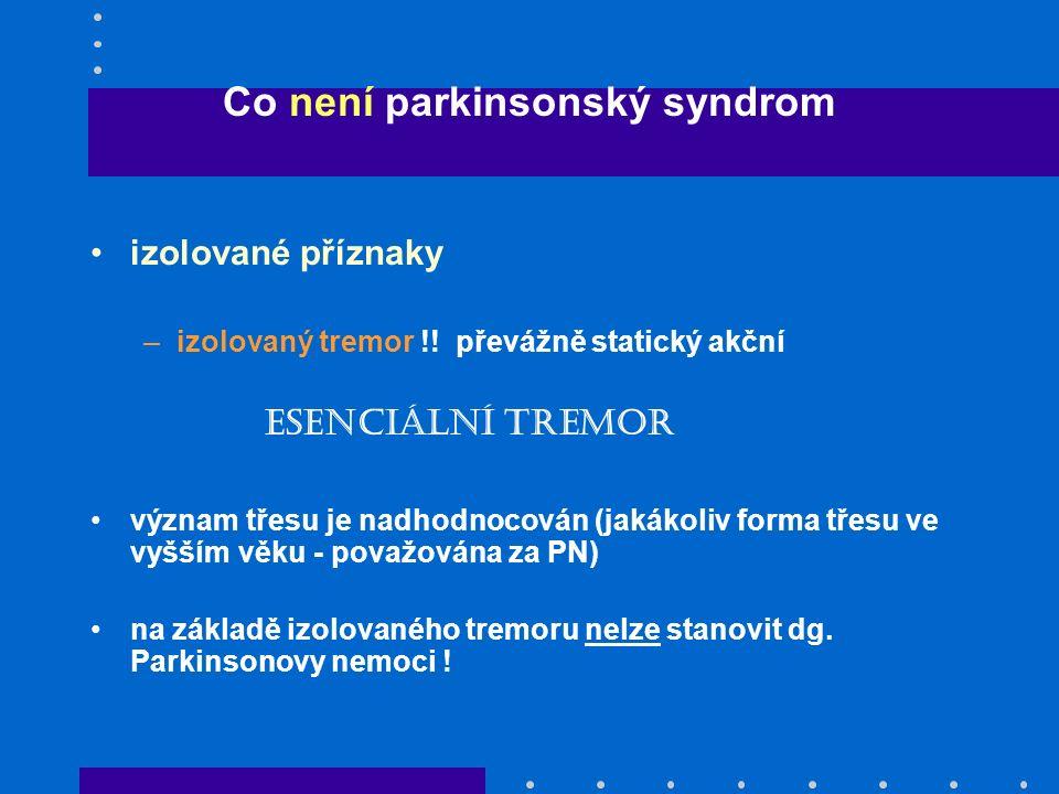 Co není parkinsonský syndrom izolované příznaky –izolovaný tremor !! převážně statický akční Esenciální tremor význam třesu je nadhodnocován (jakákoli