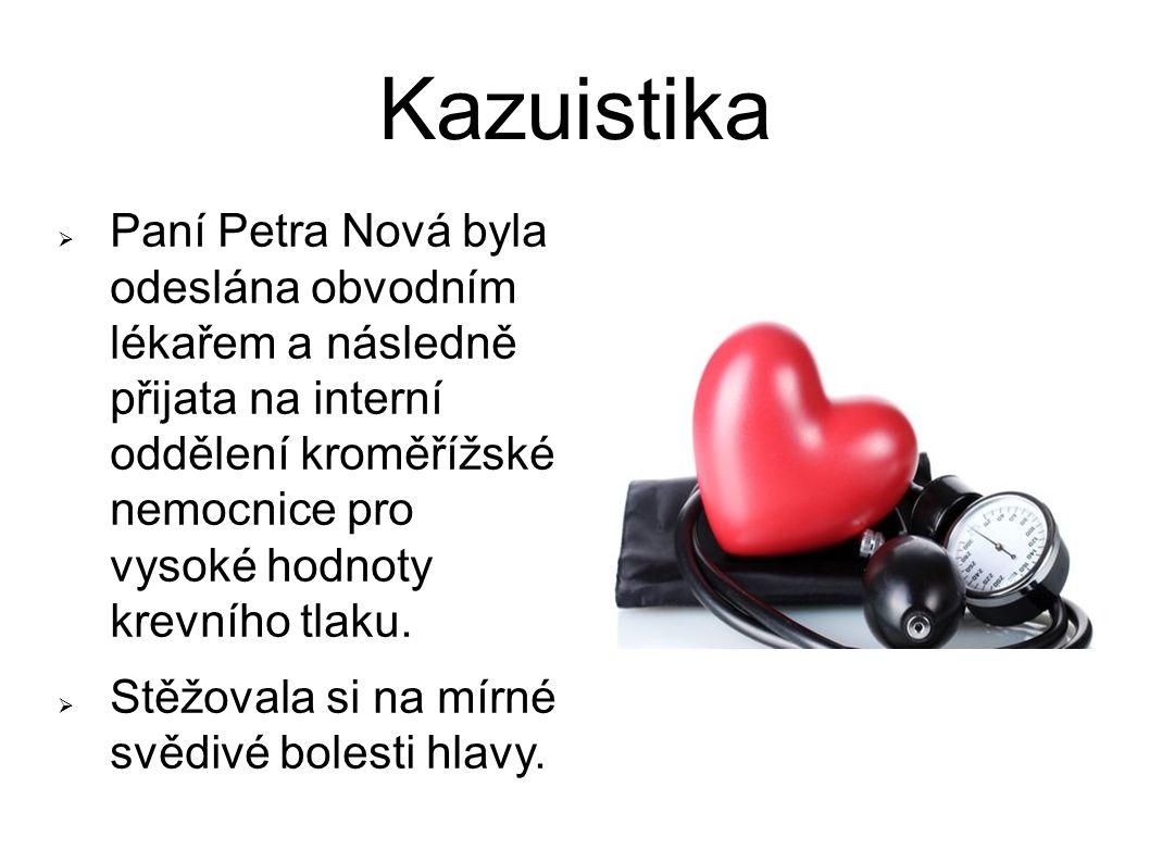 Kazuistika  Paní Petra Nová byla odeslána obvodním lékařem a následně přijata na interní oddělení kroměřížské nemocnice pro vysoké hodnoty krevního tlaku.