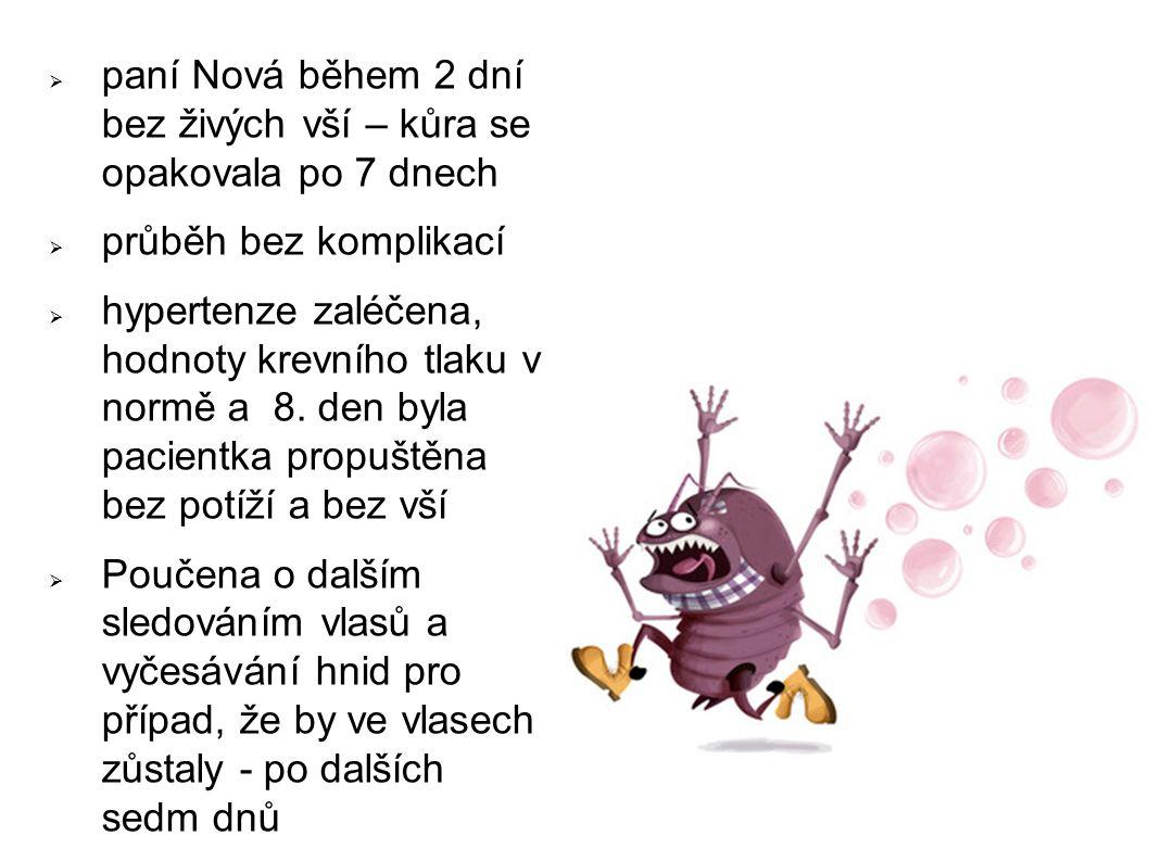  paní Nová během 2 dní bez živých vší – kůra se opakovala po 7 dnech  průběh bez komplikací  hypertenze zaléčena, hodnoty krevního tlaku v normě a 8.