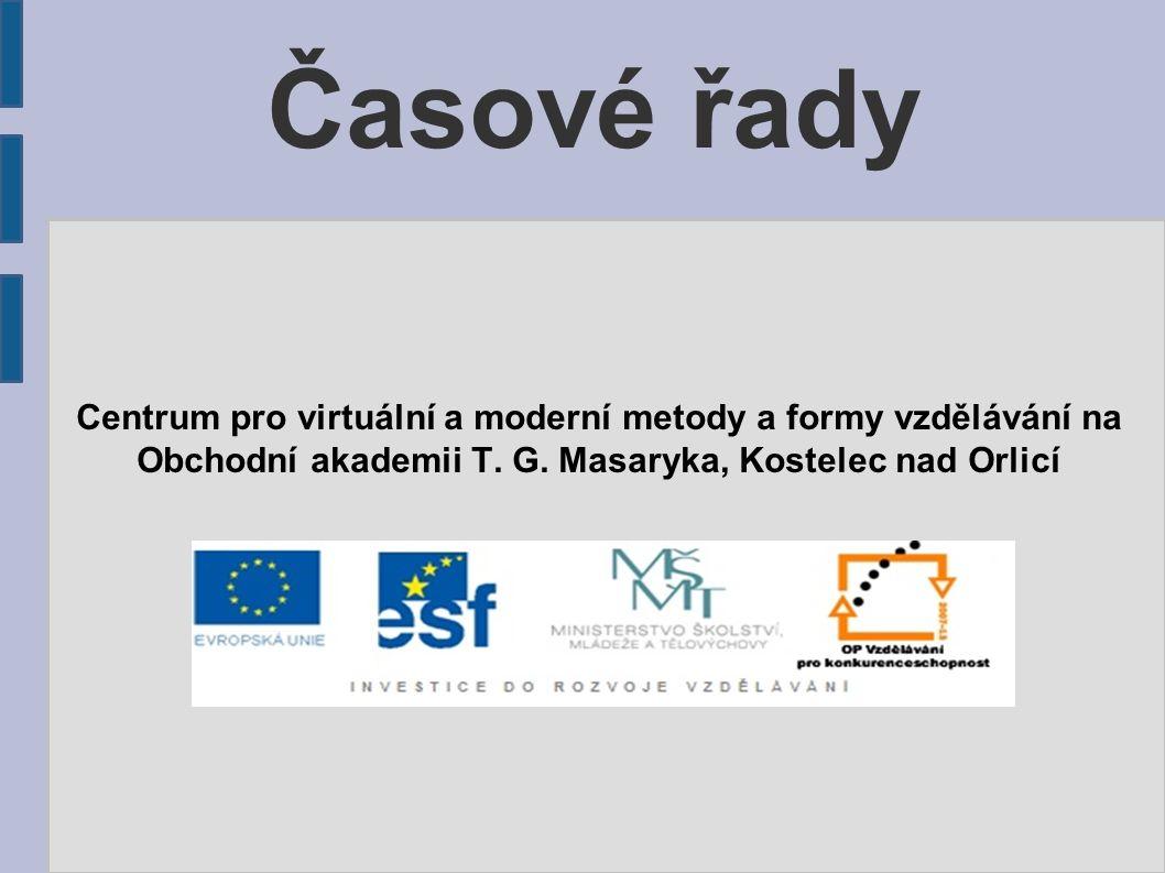 Časové řady Centrum pro virtuální a moderní metody a formy vzdělávání na Obchodní akademii T.